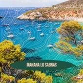 Manana Lo Sabras by Golden Gate Quartet, Orquesta Aragon, Charlie Feathers, Beny More, Ferlin Husky, Gloria Lasso, Rafael Farina, Antonio Machin, Fabian, Patachou