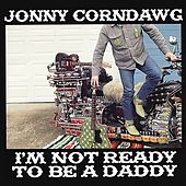 I'm Not Ready To Be A Daddy de Jonny Corndawg