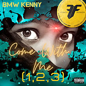 Come With Me (1,2,3) by Bmw Kenny
