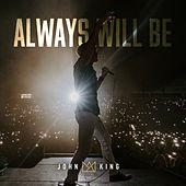 Always Will Be by John King