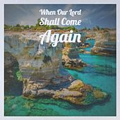 When Our Lord Shall Come Again von Various Artists