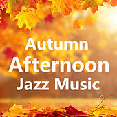 Autumn Afternoon Jazz Music de Various Artists