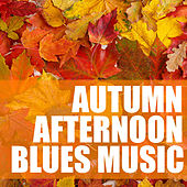 Autumn Afternoon Blues Music by Various Artists