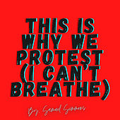 This Is Why We Protest (I Can't Breathe) (Demo) by Samuel Simmons