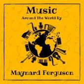 Music Around the World by Maynard Ferguson by Maynard Ferguson