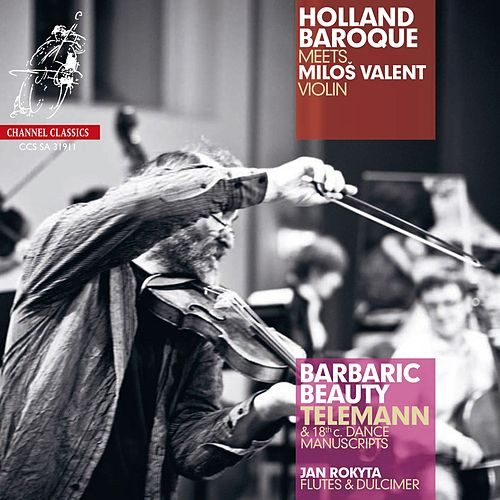 Telemann: Barbaric Beauty 18th Century Dance Transcriptions by Holland Baroque Society