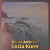 Wanda Jackson I Gotta Know by Various Artists