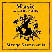 Music Around the World by Mongo Santamaria von Mongo Santamaria