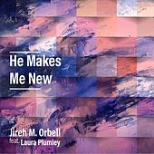 He Makes Me New (feat. Laura Plumley) von Jireh M. Orbell
