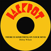 There Is Something On Your Mind by Delroy Wilson