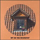 Up on the Housetop de The Children of Christmas, The Merrill Staton Choir, The Ames Brothers, Ronnie Dove, Gigi, Lou Monte, Jimmy Charles, André Kostelanetz, Peter Nero, Denny Chew
