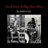 Hard Times Killing Floor Blues by Smile or Cry