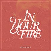 In Your Fire by Ryan Innes