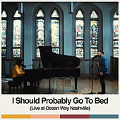 I Should Probably Go To Bed (Live at Ocean Way Nashville) de Dan + Shay