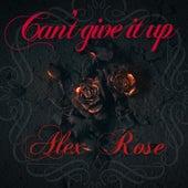 Can't Give It Up de Alex Rose