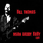 Mean Daddy Baby - Live by Bill Thomas