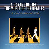 A Day in the Life: The Music of The Beatles de London String Orchestra...