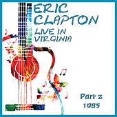 Live in Virginina 1985 Part 2 (Live) de Eric Clapton
