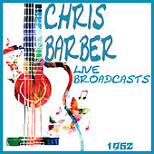 Live Broadcasts 1962 (Live) von Chris Barber