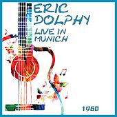 Live in Munich 1960 (Live) by Eric Dolphy