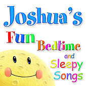 Fun Bedtime and Sleepy Songs For Joshua by Various Artists