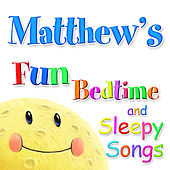 Fun Bedtime and Sleepy Songs For Matthew by Various Artists