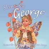 Sleep Softly George - Lullabies and Sleepy Songs by Various Artists