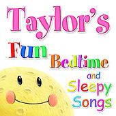 Fun Bedtime and Sleepy Songs For Taylor by Various Artists