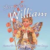 Sleep Softly William - Lullabies and Sleepy Songs by Various Artists
