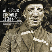 Whaur the Pig Gaed On the Spree: Scottish Recordings by Alan Lomax, 1951-1957 by Various Artists