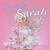 Sleep Softly Sarah - Lullabies and Sleepy Songs by Various Artists