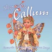 Sleep Softly Callum - Lullabies and Sleepy Songs by Various Artists