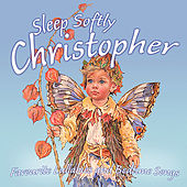 Sleep Softly Christopher - Lullabies & Sleepy Songs by Various Artists