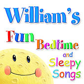 Fun Bedtime and Sleepy Songs For William by Various Artists