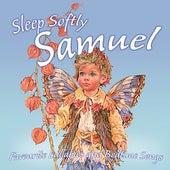 Sleep Softly Samuel - Lullabies & Sleepy Songs by Various Artists