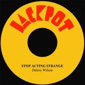 Stop Acting Strange by Delroy Wilson
