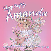 Sleep Softly Amanda - Lullabies and Sleepy Songs by Various Artists