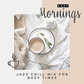 Easy Mornings (Jazz Chill Mix for Busy Times) by Various Artists