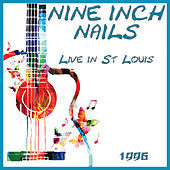 Live in St Louis 1996 (Live) by Nine Inch Nails
