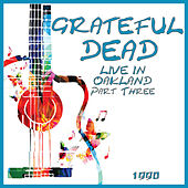 Live in Oakland Part Three (Live) de Grateful Dead