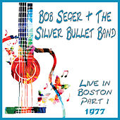 Live in Boston 1977 Part 1 (Live) by Bob Seger
