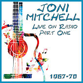 Live on Radio 1967 - 70 Part One (Live) di Joni Mitchell