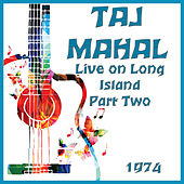 Live on Long Island 1974 Part Two (Live) by Taj Mahal