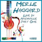 Live In Nashville 1982 Part One (Live) von Merle Haggard
