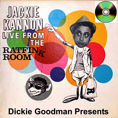 Dickie Goodman Presents Jackie Kannon Live From The Rat Fink Room by Dickie Goodman