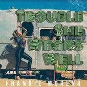 Trouble She Wears Well von Frankie Moreno