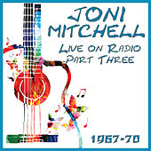 Live on Radio 1967 - 70 Part Three (Live) di Joni Mitchell