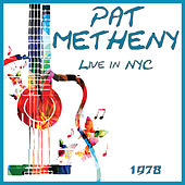 Live in NYC 1978 (Live) by Pat Metheny
