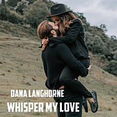 Whisper My Love von Dana Langhorne