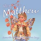 Sleep Softly Matthew - Lullabies and Sleepy Songs by Various Artists